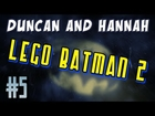 Duncan & Hannah - Lego Batman 2 - Part 5